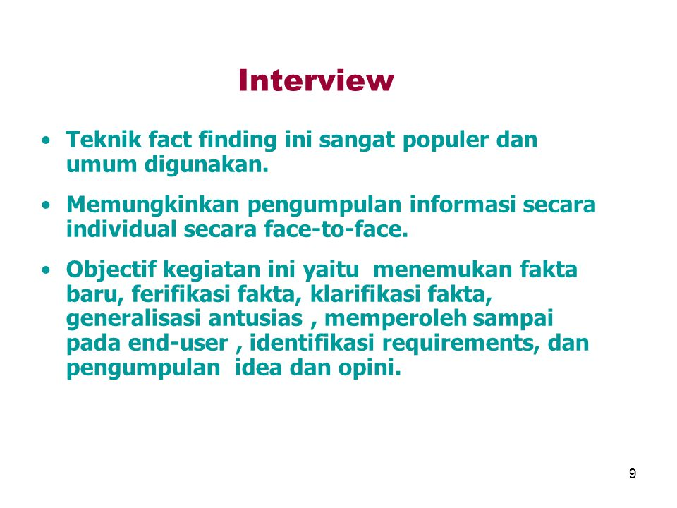 Interview Teknik fact finding ini sangat populer dan umum digunakan.