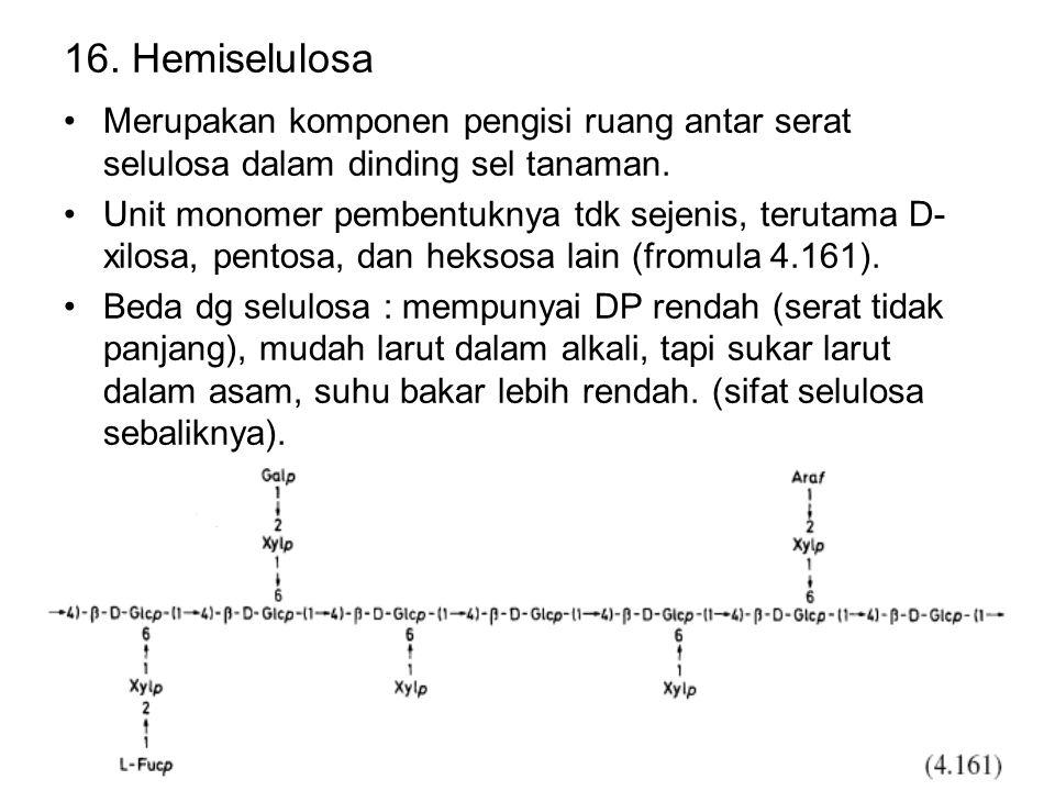 16. Hemiselulosa Merupakan komponen pengisi ruang antar serat selulosa dalam dinding sel tanaman.