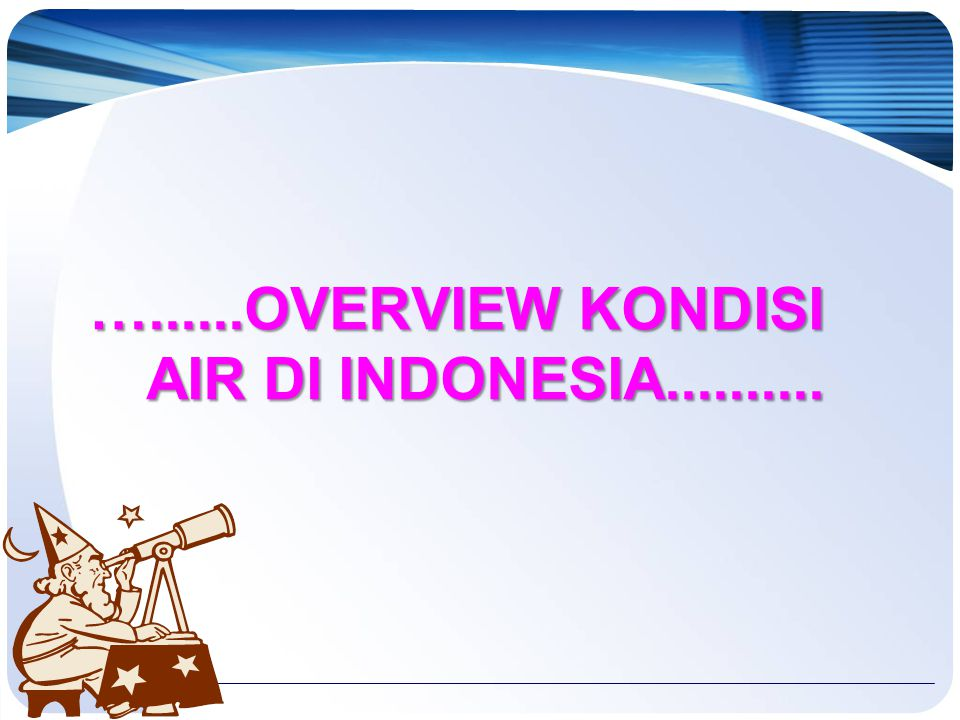 …......OVERVIEW KONDISI AIR DI INDONESIA..........