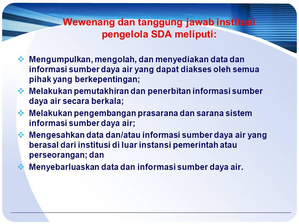 Wewenang dan tanggung jawab institusi pengelola SDA meliputi: