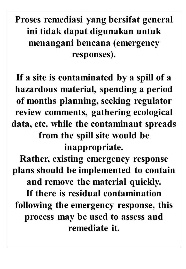 Proses remediasi yang bersifat general ini tidak dapat digunakan untuk menangani bencana (emergency responses).