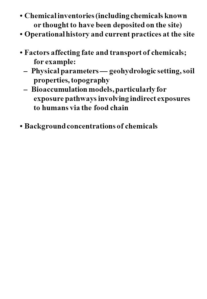 • Chemical inventories (including chemicals known or thought to have been deposited on the site)