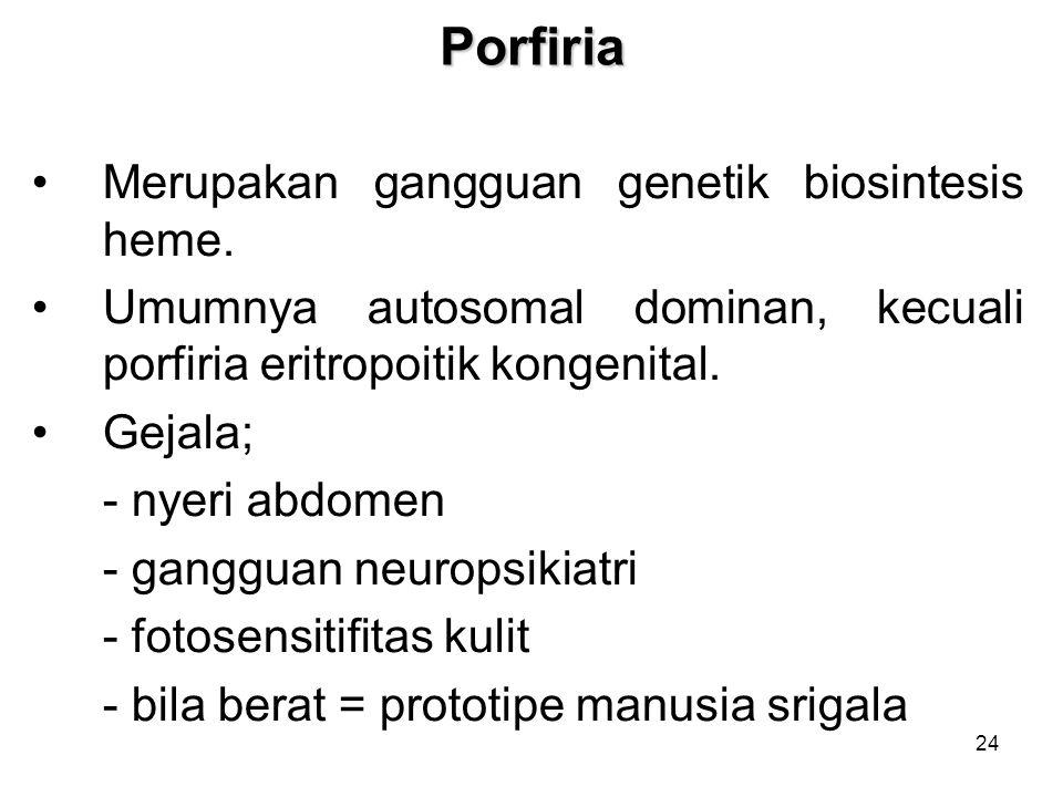 Porfiria Merupakan gangguan genetik biosintesis heme.