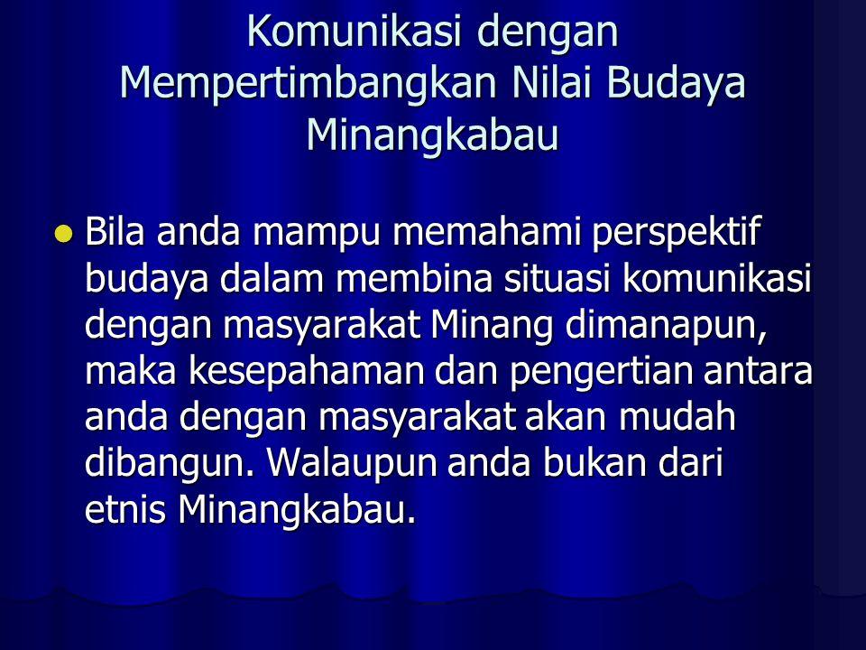 Komunikasi dengan Mempertimbangkan Nilai Budaya Minangkabau