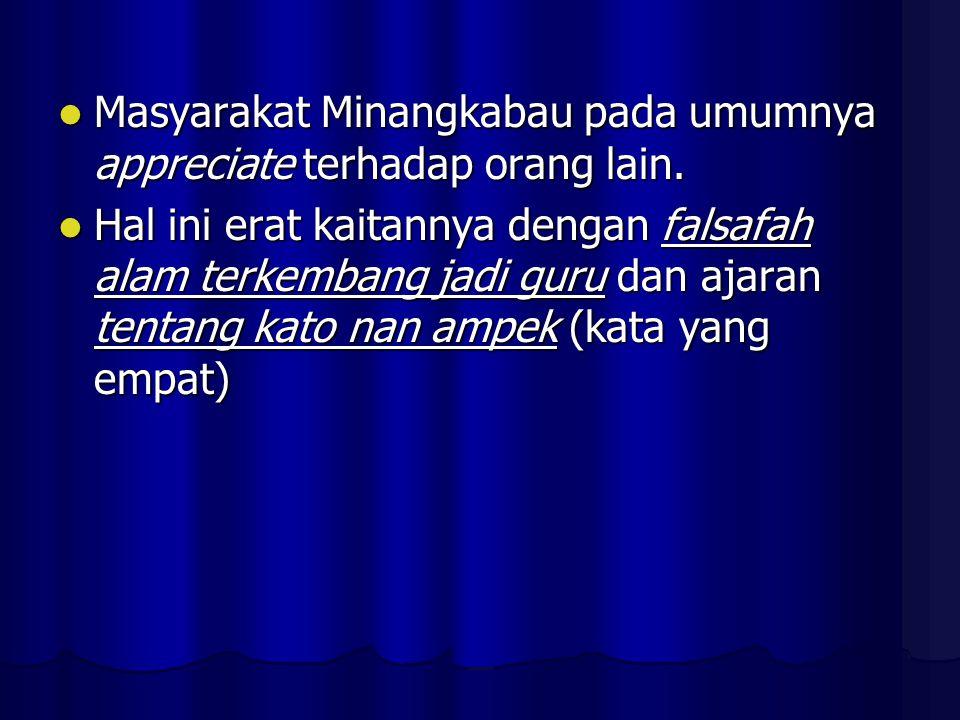 Masyarakat Minangkabau pada umumnya appreciate terhadap orang lain.