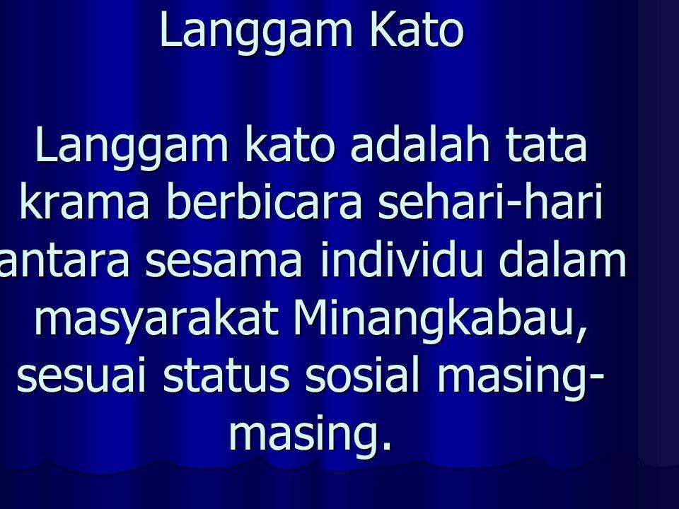 Langgam Kato Langgam kato adalah tata krama berbicara sehari-hari antara sesama individu dalam masyarakat Minangkabau, sesuai status sosial masing-masing.