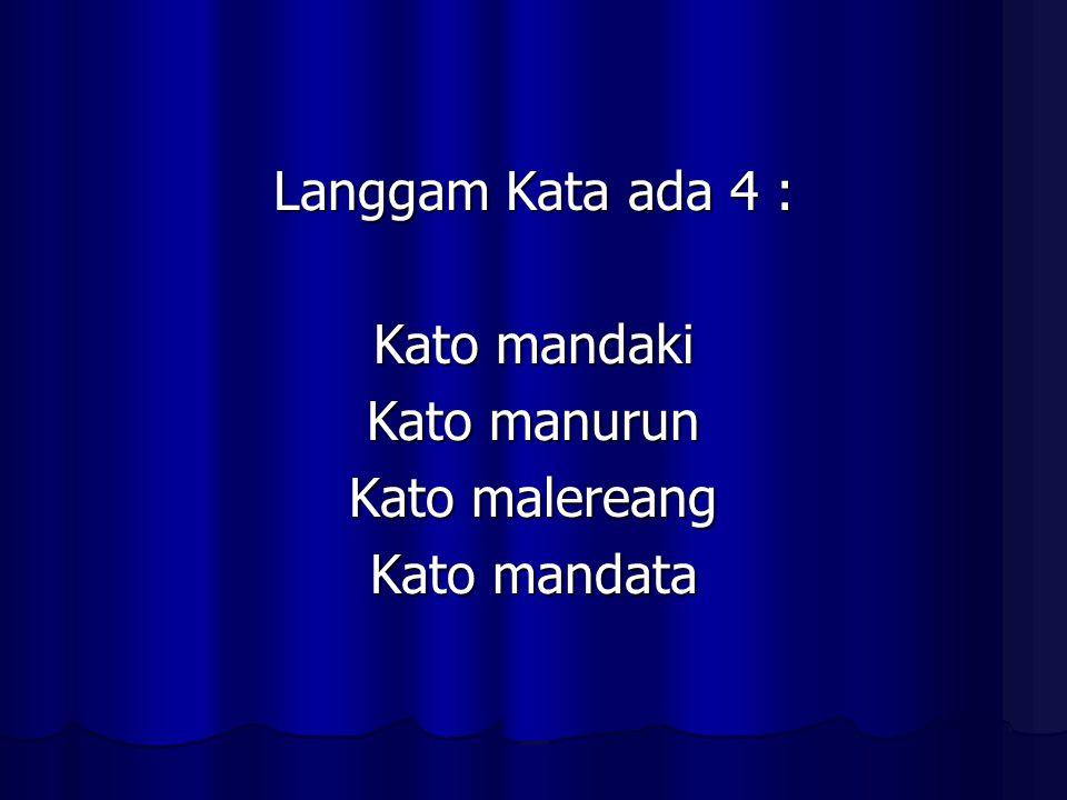 Langgam Kata ada 4 : Kato mandaki Kato manurun Kato malereang Kato mandata