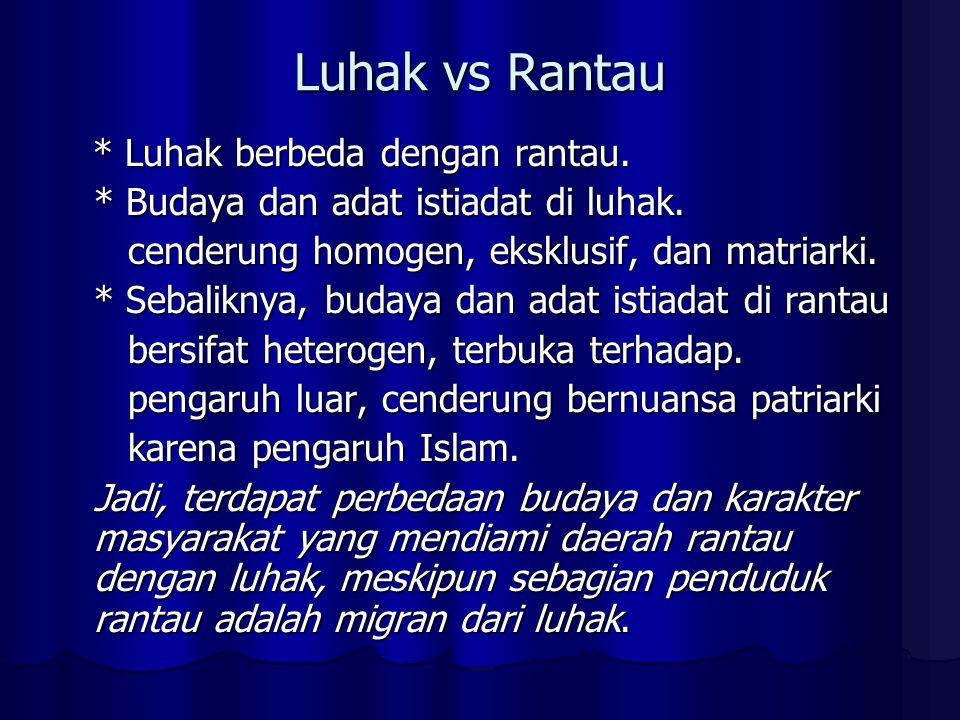 Luhak vs Rantau * Luhak berbeda dengan rantau.