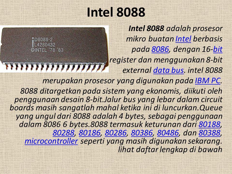 Intel 8088 Intel 8088 adalah prosesor mikro buatan Intel berbasis