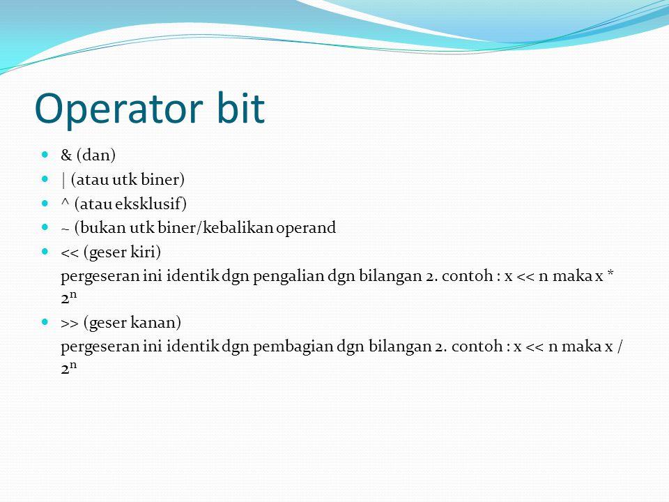 Operator bit & (dan) | (atau utk biner) ^ (atau eksklusif)