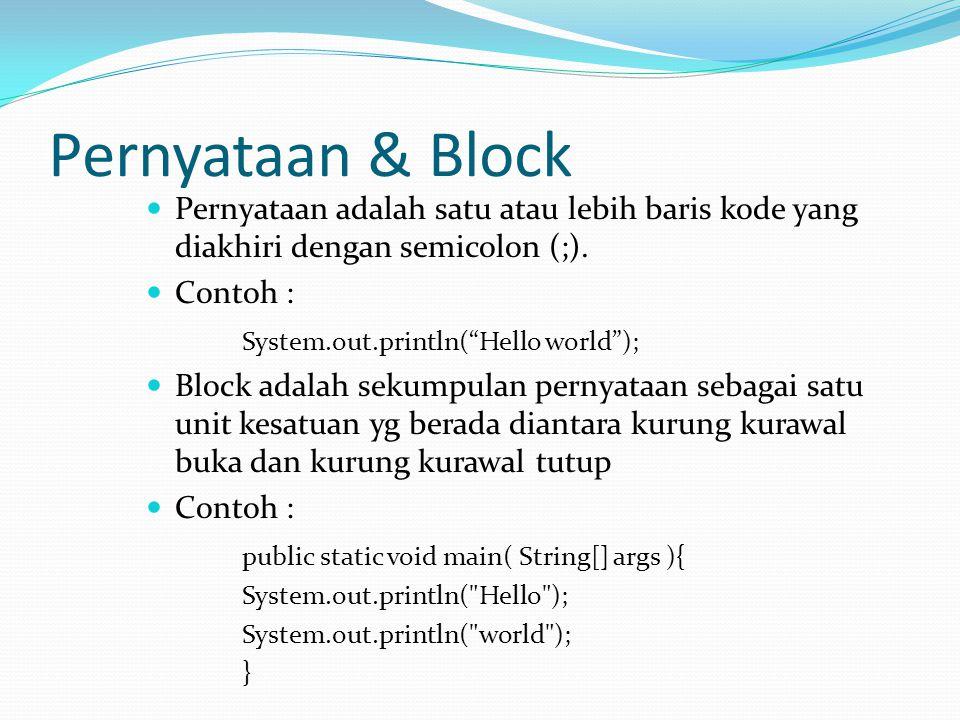 Pernyataan & Block Pernyataan adalah satu atau lebih baris kode yang diakhiri dengan semicolon (;).