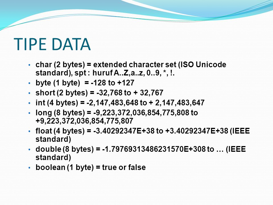 TIPE DATA char (2 bytes) = extended character set (ISO Unicode standard), spt : huruf A..Z,a..z, 0..9, *, !.