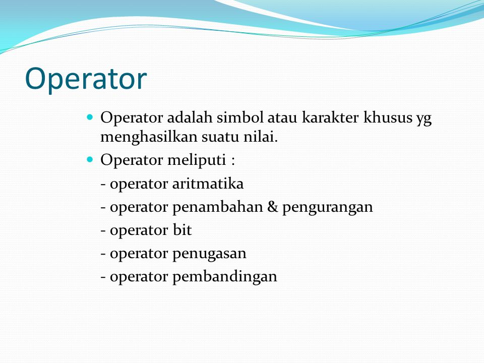 Operator Operator adalah simbol atau karakter khusus yg menghasilkan suatu nilai. Operator meliputi :