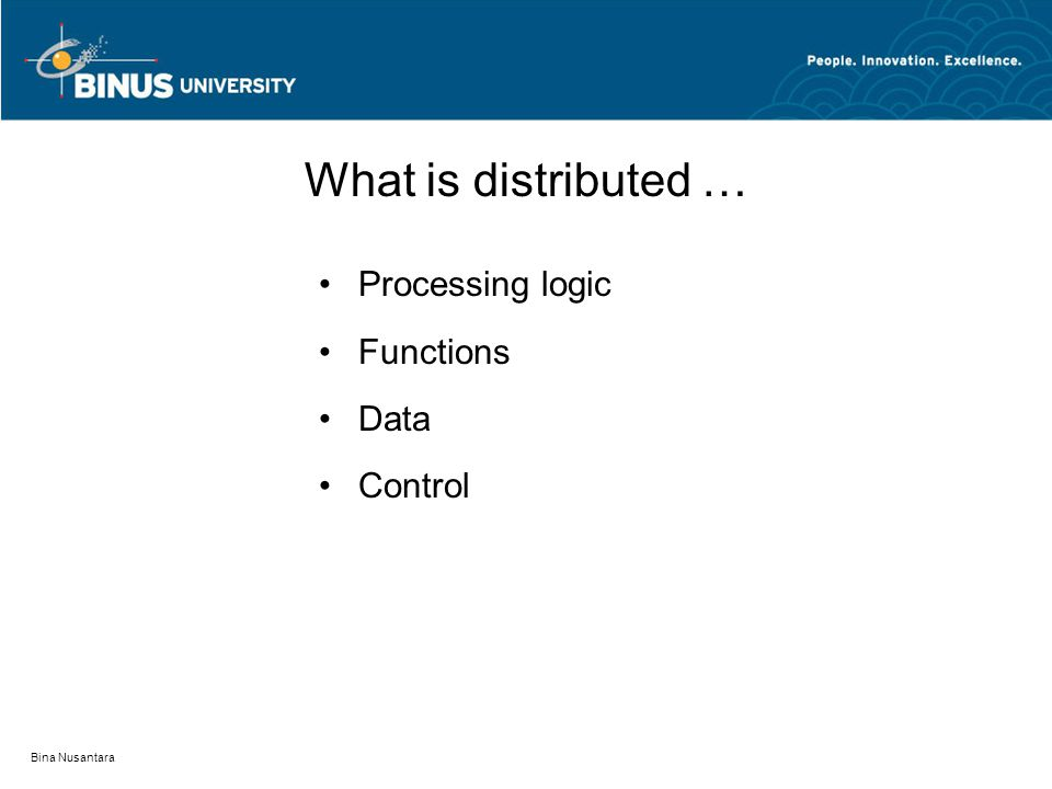 What is distributed … Processing logic Functions Data Control