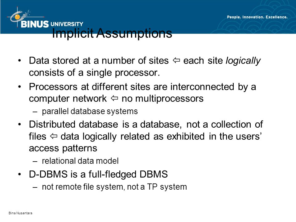 Implicit Assumptions Data stored at a number of sites  each site logically consists of a single processor.