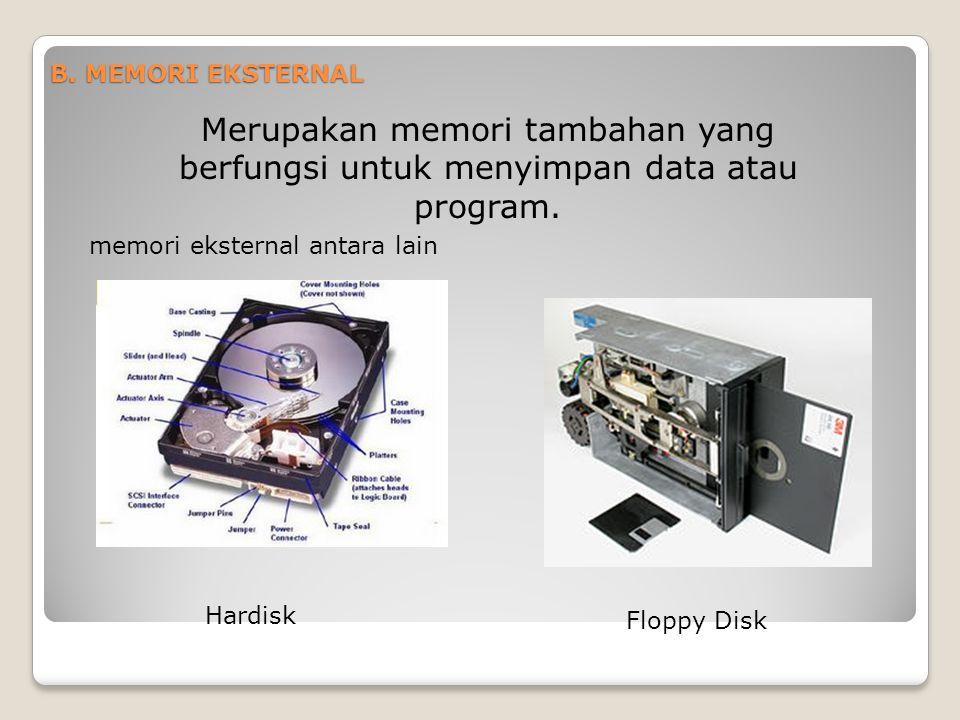 B. MEMORI EKSTERNAL Merupakan memori tambahan yang berfungsi untuk menyimpan data atau program. memori eksternal antara lain.