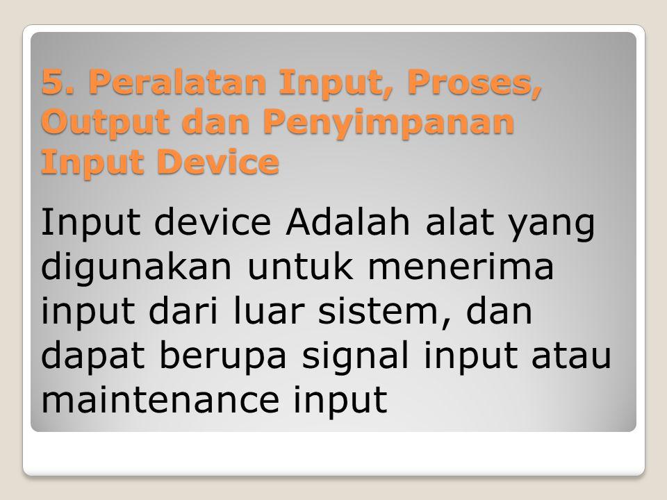 5. Peralatan Input, Proses, Output dan Penyimpanan Input Device