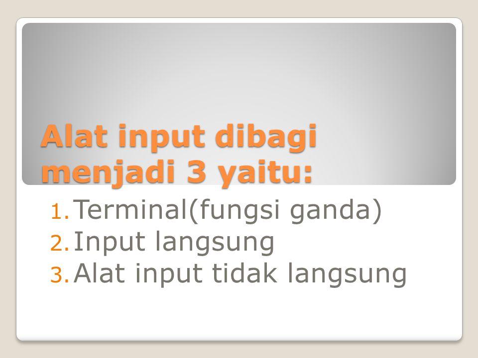Alat input dibagi menjadi 3 yaitu: