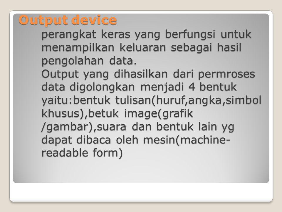Output device perangkat keras yang berfungsi untuk menampilkan keluaran sebagai hasil pengolahan data.