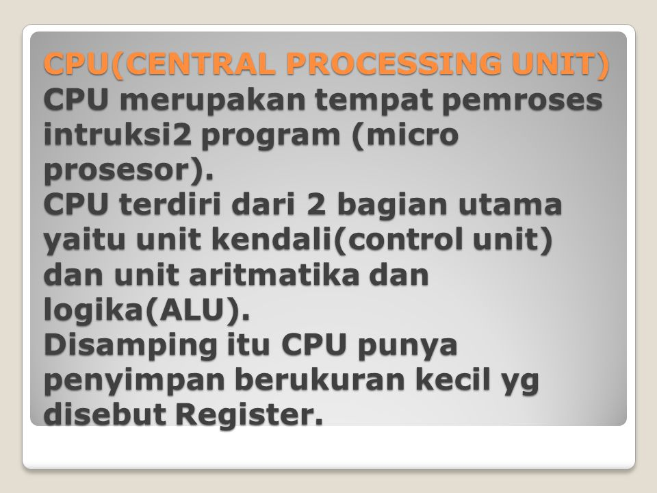 CPU(CENTRAL PROCESSING UNIT) CPU merupakan tempat pemroses intruksi2 program (micro prosesor).