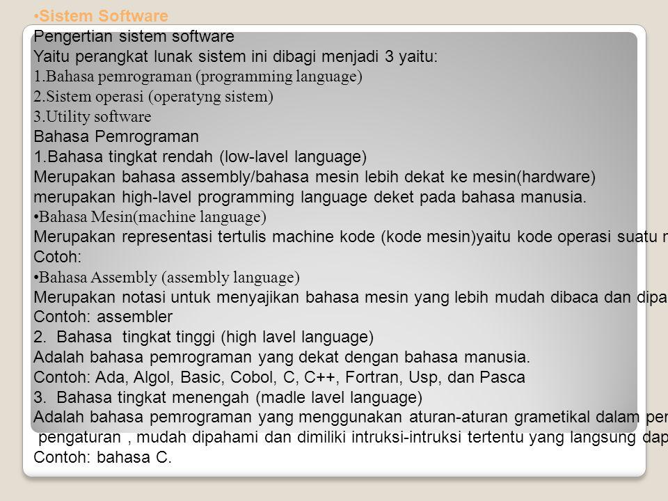 Sistem Software Pengertian sistem software. Yaitu perangkat lunak sistem ini dibagi menjadi 3 yaitu: