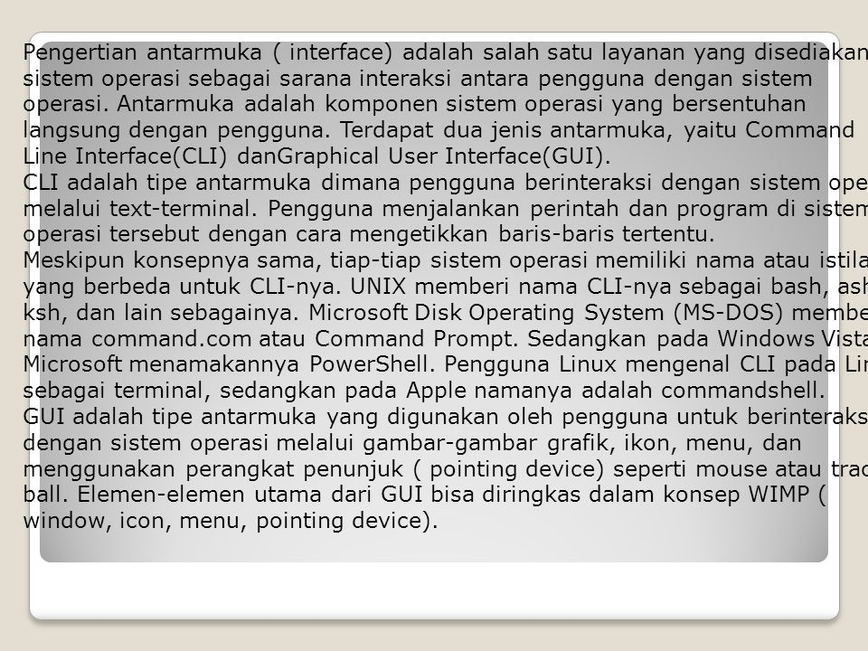Pengertian antarmuka ( interface) adalah salah satu layanan yang disediakan sistem operasi sebagai sarana interaksi antara pengguna dengan sistem operasi.
