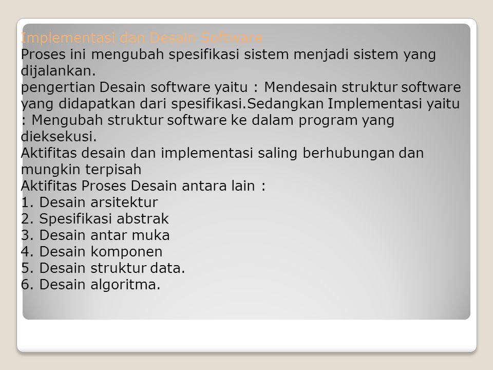 Implementasi dan Desain Software Proses ini mengubah spesifikasi sistem menjadi sistem yang dijalankan.