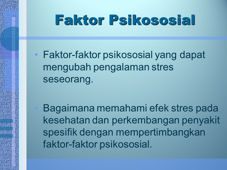 Faktor Psikososial Faktor-faktor psikososial yang dapat mengubah pengalaman stres seseorang.