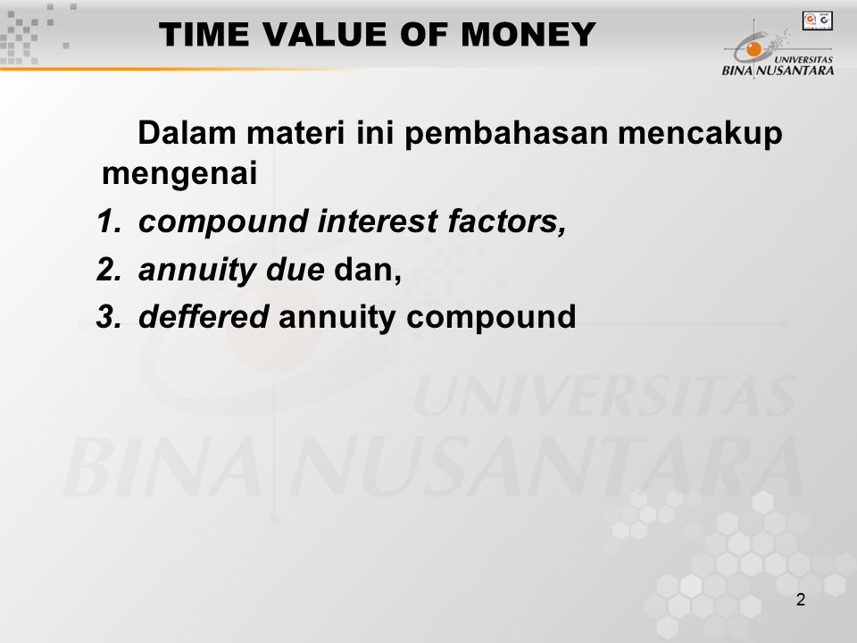 TIME VALUE OF MONEY Dalam materi ini pembahasan mencakup mengenai. compound interest factors, annuity due dan,