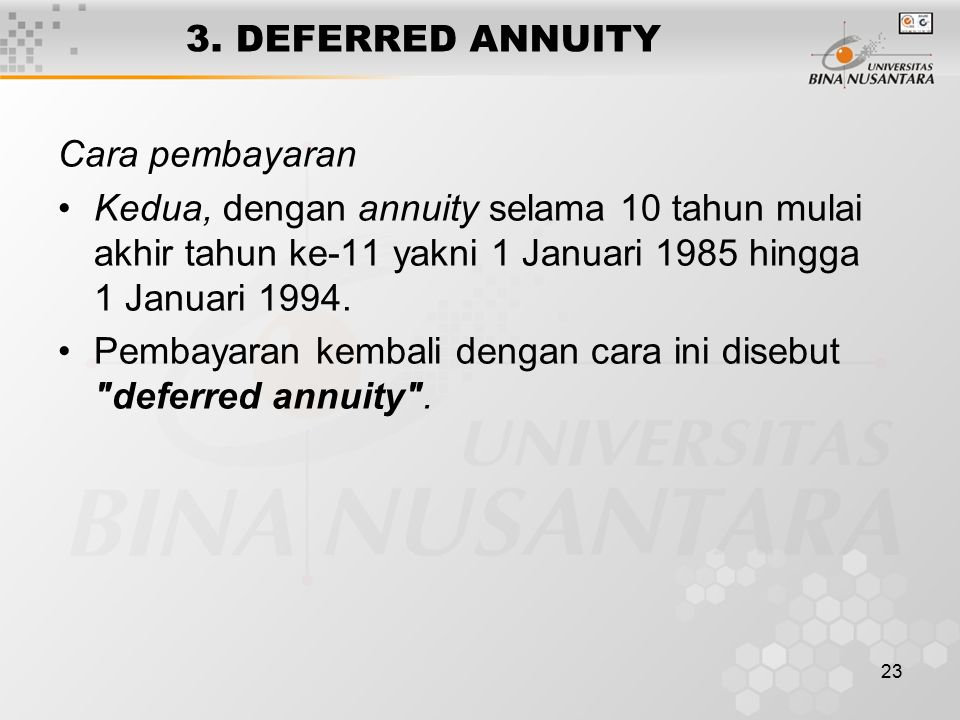3. DEFERRED ANNUITY Cara pembayaran. Kedua, dengan annuity selama 10 tahun mulai akhir tahun ke-11 yakni 1 Januari 1985 hingga 1 Januari 1994.