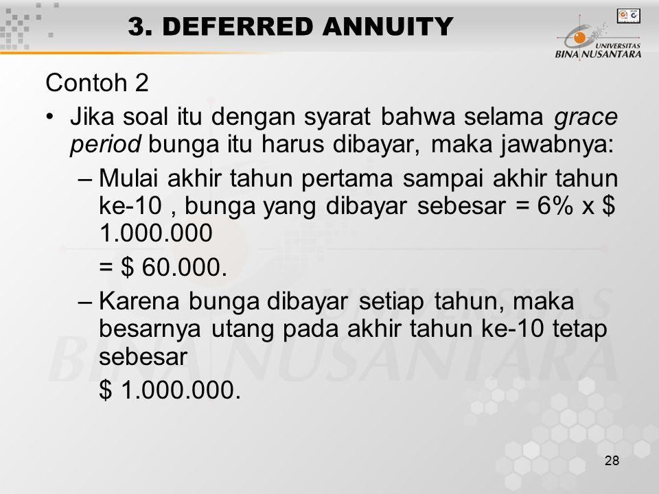 3. DEFERRED ANNUITY Contoh 2. Jika soal itu dengan syarat bahwa selama grace period bunga itu harus dibayar, maka jawabnya: