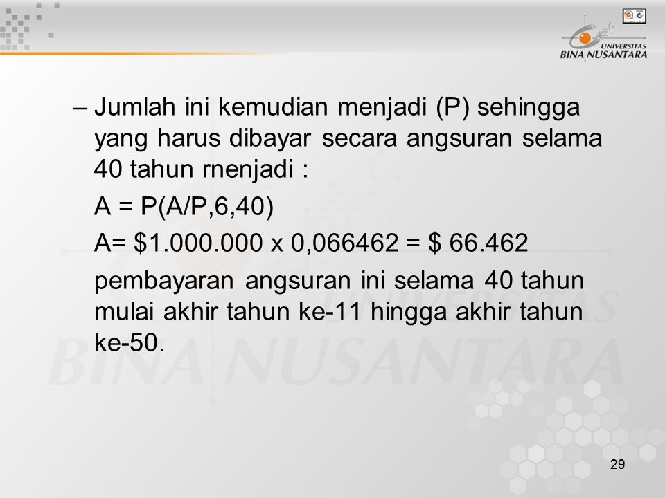 Jumlah ini kemudian menjadi (P) sehingga yang harus dibayar secara angsuran selama 40 tahun rnenjadi :