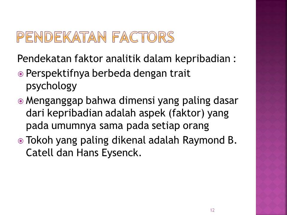 Pendekatan factors Pendekatan faktor analitik dalam kepribadian :