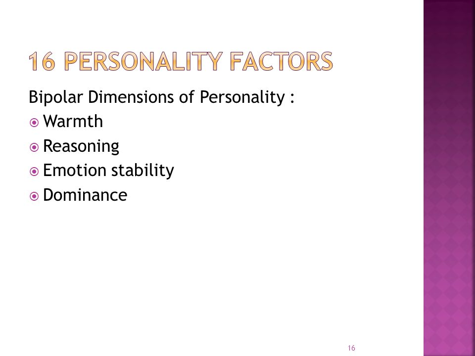 16 Personality Factors Bipolar Dimensions of Personality : Warmth