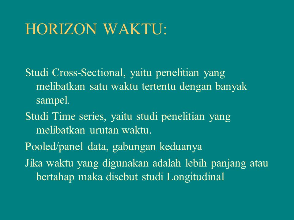 HORIZON WAKTU: Studi Cross-Sectional, yaitu penelitian yang melibatkan satu waktu tertentu dengan banyak sampel.