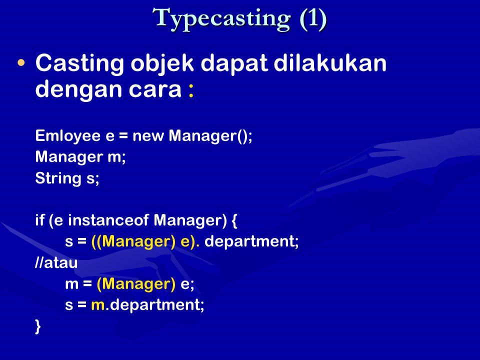 Typecasting (1) Casting objek dapat dilakukan dengan cara :