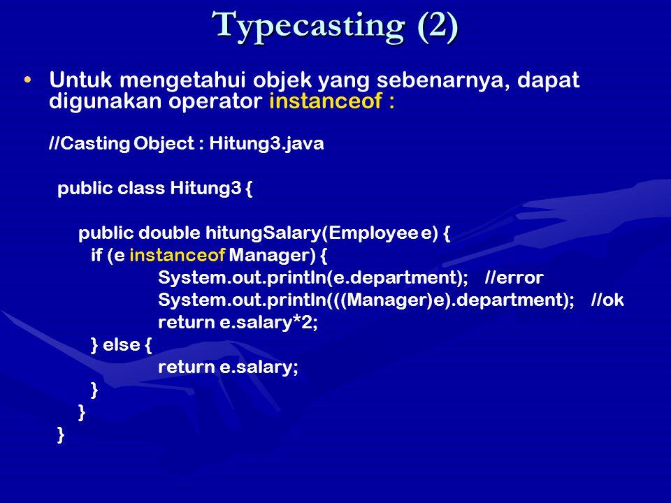 Typecasting (2) Untuk mengetahui objek yang sebenarnya, dapat digunakan operator instanceof : //Casting Object : Hitung3.java.