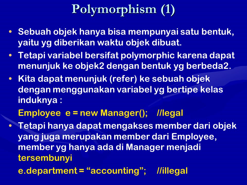 Polymorphism (1) Sebuah objek hanya bisa mempunyai satu bentuk, yaitu yg diberikan waktu objek dibuat.