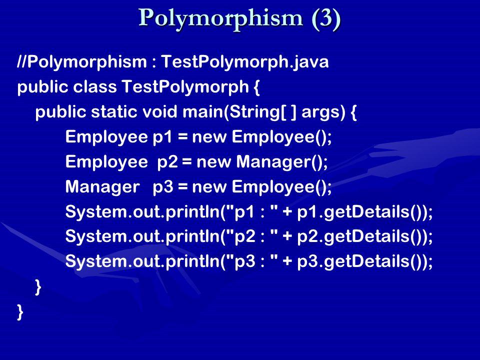 Polymorphism (3) //Polymorphism : TestPolymorph.java