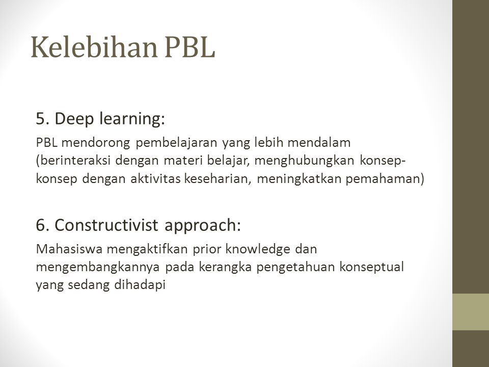 Kelebihan PBL 5. Deep learning: 6. Constructivist approach: