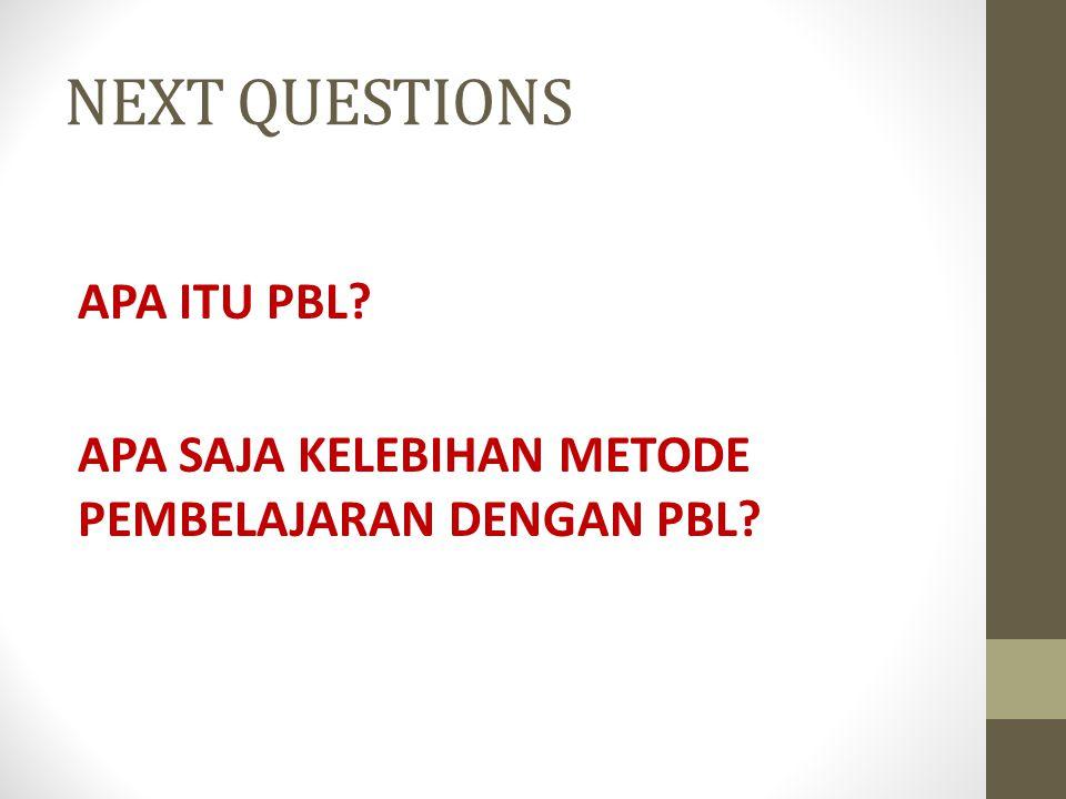 NEXT QUESTIONS APA ITU PBL APA SAJA KELEBIHAN METODE PEMBELAJARAN DENGAN PBL