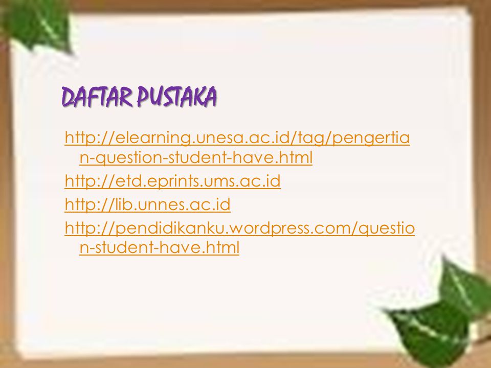 DAFTAR PUSTAKA http://elearning.unesa.ac.id/tag/pengertia n-question-student-have.html. http://etd.eprints.ums.ac.id.