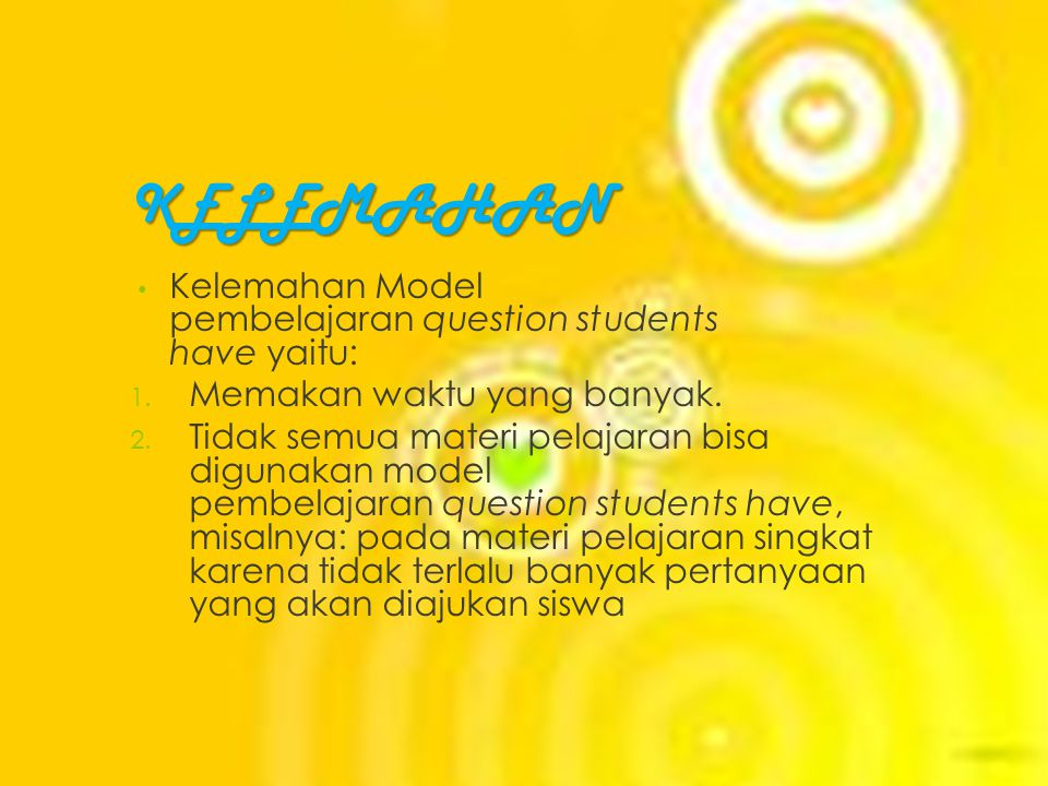 KELEMAHAN Kelemahan Model pembelajaran question students have yaitu: