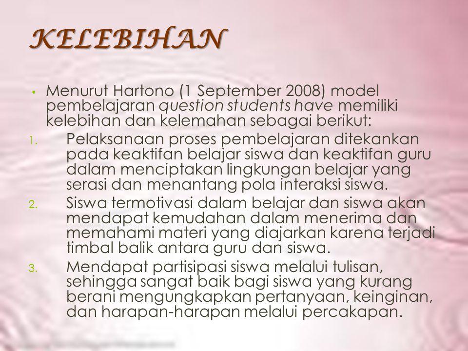 KELEBIHAN Menurut Hartono (1 September 2008) model pembelajaran question students have memiliki kelebihan dan kelemahan sebagai berikut: