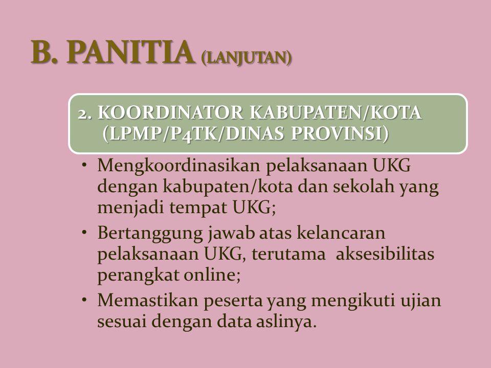 B. PANITIA (LANJUTAN) 2. KOORDINATOR KABUPATEN/KOTA (LPMP/P4TK/DINAS PROVINSI)