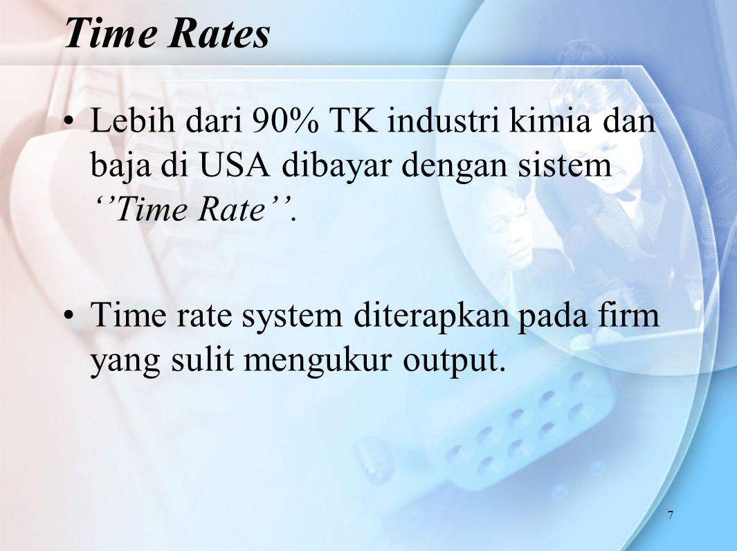 Time Rates Lebih dari 90% TK industri kimia dan baja di USA dibayar dengan sistem ''Time Rate''.