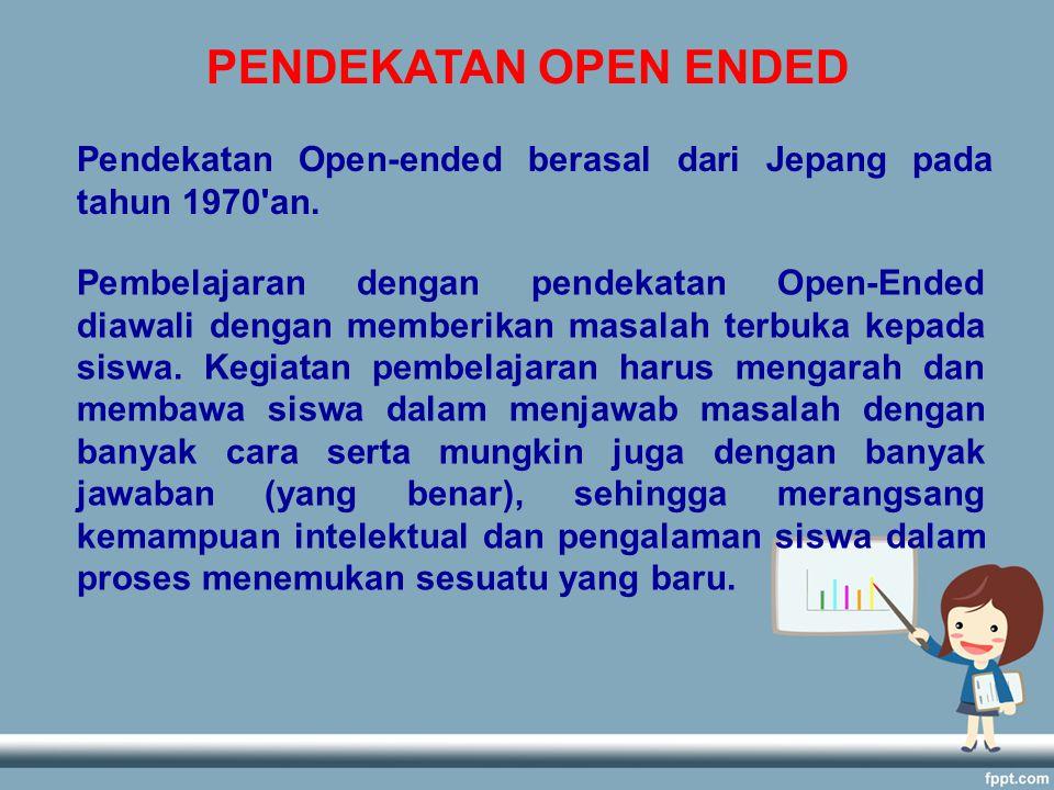 PENDEKATAN OPEN ENDED Pendekatan Open-ended berasal dari Jepang pada tahun 1970 an.