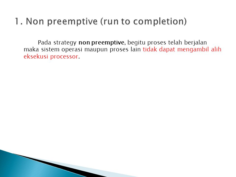 1. Non preemptive (run to completion)