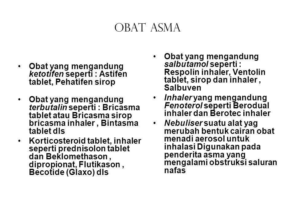 Obat asma Obat yang mengandung ketotifen seperti : Astifen tablet, Pehatifen sirop.
