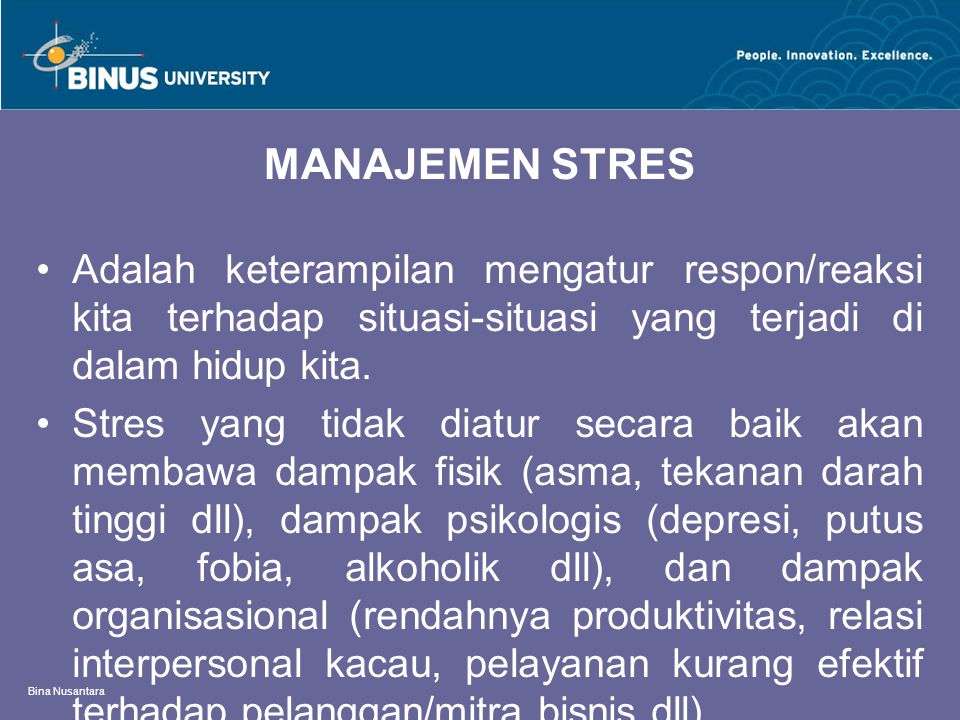 MANAJEMEN STRES Adalah keterampilan mengatur respon/reaksi kita terhadap situasi-situasi yang terjadi di dalam hidup kita.